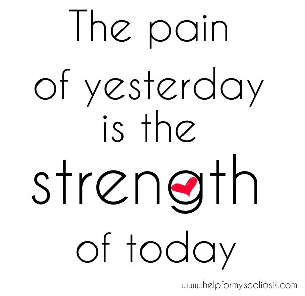 scoliosis-quote-the-pain-of-yesterday-is-the-strength-of-today