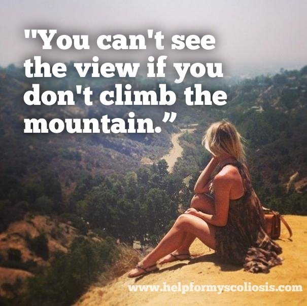 scoliosis-quote-you-cant-see-the-view-if-you-dont-climb-the-mountain