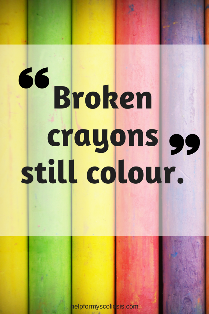 Scoliosis Quote - Broken Crayons still Colour