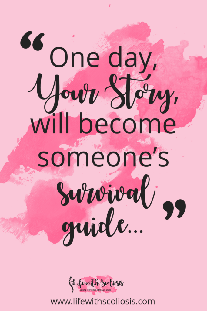 Scoliosis Quote: One day your story will become part of someone else's survival guide.