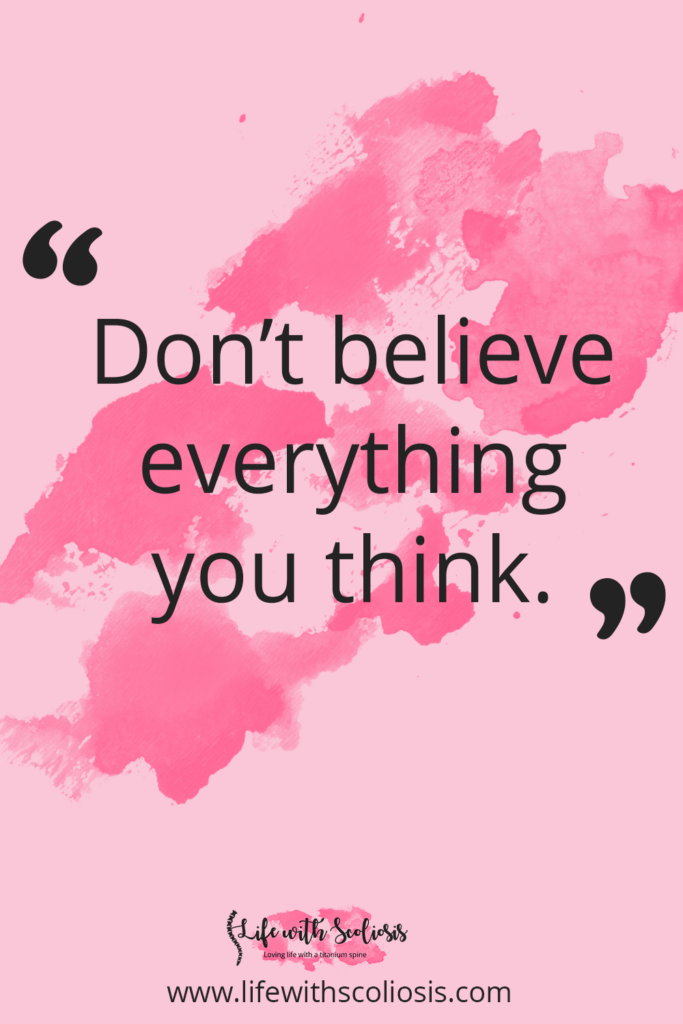 Scoliosis Quote - Don't believe everything you think