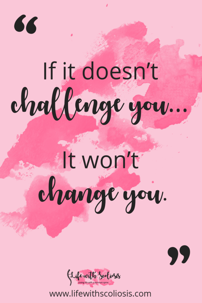 Scoliosis Quote: If it doesn't challenge you, it doesn't change you.