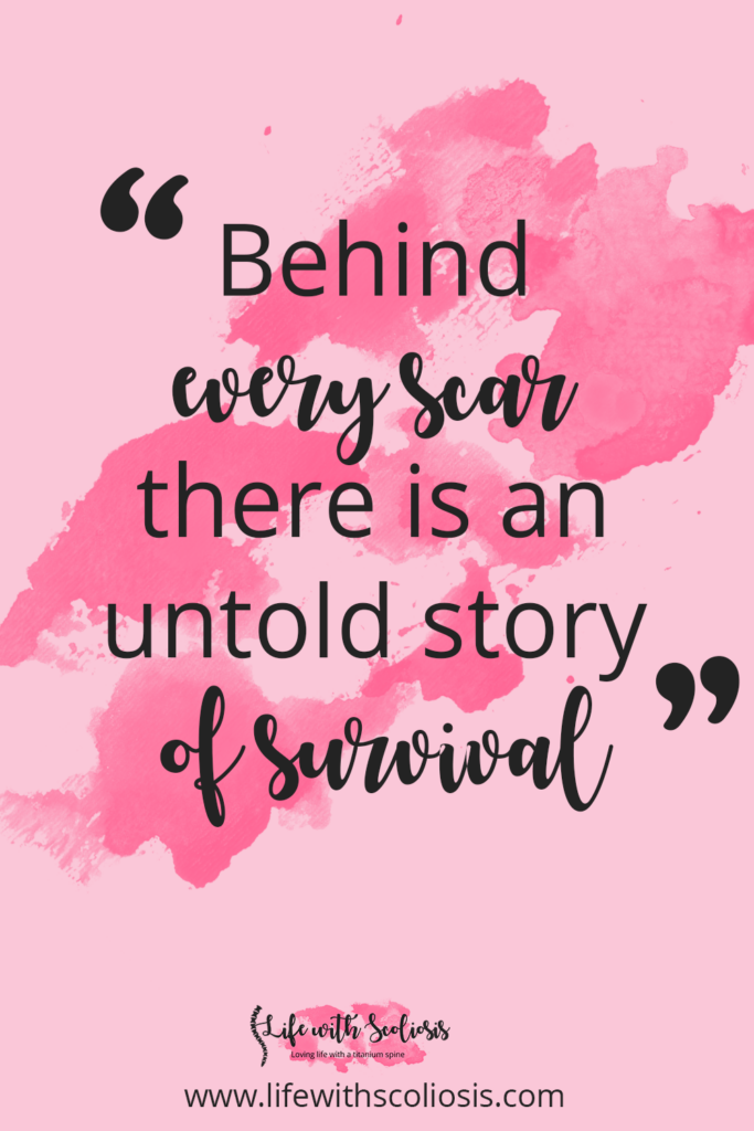 Scoliosis Quote - Behind every scar, there is an untold story of survival.
