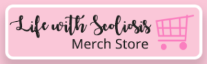 Life With Scoliosis Merch Store